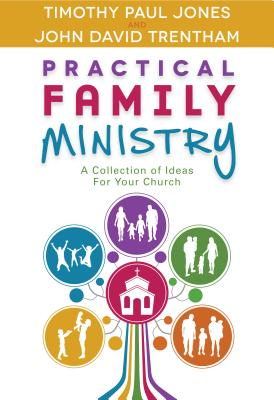 Practical Family Ministry, Timothy Paul Jones; John David Trentham