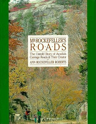 Image for Mr. Rockefeller's Roads: The Untold Story of Acadia's Carriage Roads and Their Creator