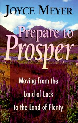 Image for Prepare to Prosper : Moving from the Land of Lack to the Land of Plenty