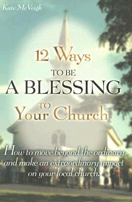 Image for 12 Ways To Be A Blessing To Your Church