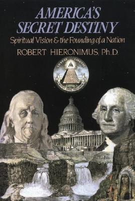 Image for America's Secret Destiny: Spiritual Vision and the Founding of a Nation