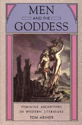 Image for Men and the Goddess: Feminine Archetypes in Western Literature