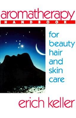 Image for Aromatherapy Handbook for Beauty, Hair and Skin Care: A Guide to the Use of Essential Oils for Beauty and Healing