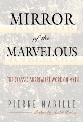 Image for Mirror of the Marvelous: The Classic Surrealist Work on Myth