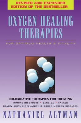 Oxygen Healing Therapies: For Optimum Health and Vitality, Altman, Nathaniel