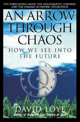 Image for An Arrow Through Chaos: How We See into the Future