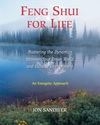 Image for Feng Shui for Life: Mastering the Dynamics Between Your Inner World and Outside Environment