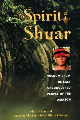 Image for Spirit of the Shuar: Wisdom from the Last Unconquered People of the Amazon