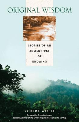 Original Wisdom: Stories of an Ancient Way of Knowing, Robert Wolff