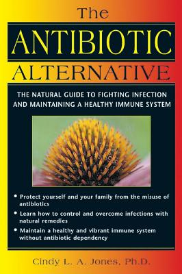 Image for The Antibiotic Alternative - The Natural Guide to Fighting Infection and Maintaining a Healthy Immune System