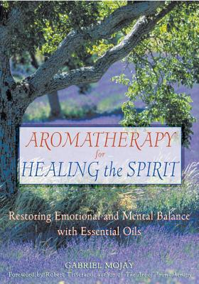 Image for Aromatherapy for Healing the Spirit: Restoring Emotional and Mental Balance with Essential Oils