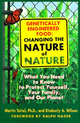 Image for Genetically Engineered Food: Changing the Nature of Nature: What You Need to Know to Protect Yourself, Your Family, and Our Planet