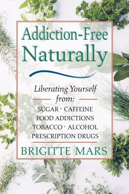 Image for Addiction-Free--Naturally: Liberating Yourself from Tobacco, Caffeine, Sugar, Alcohol, Prescription Drugs