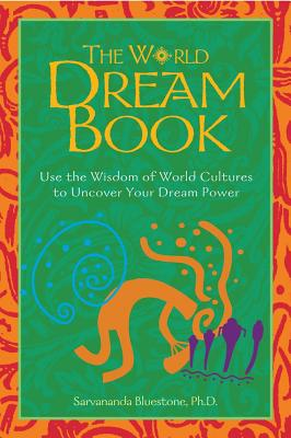 Image for The World Dream Book: Use the Wisdom of World Cultures to Uncover Your Dream Power