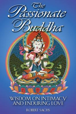 Image for The Passionate Buddha: Wisdom on Intimacy and Enduring Love