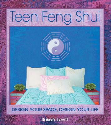 Image for Teen Feng Shui - Design Your Space, Design Your Life