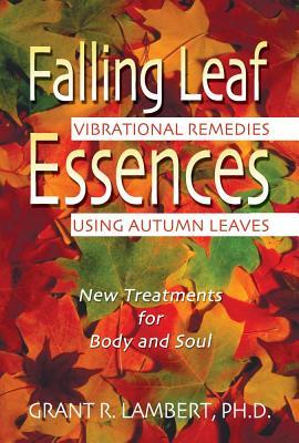 Image for Falling Leaf Essences: Vibrational Remedies Using Autumn Leaves