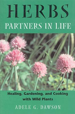 Image for Herbs: Partners in Life Healing, Gardening, and Cooking With Wild Plants
