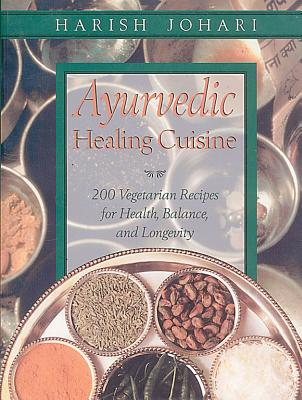 Image for Ayurvedic Healing Cuisine - 200 Vegetarian Recipes for Health, Balance, and Longevity
