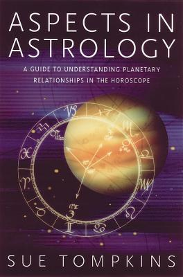 Image for Aspects in Astrology: A Guide to Understanding Planetary Relationships in the Horoscope