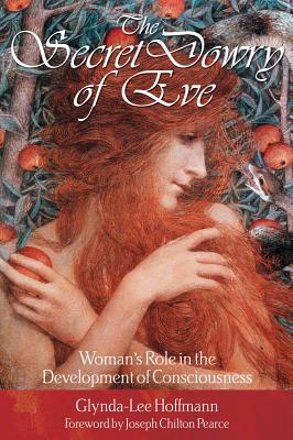 The Secret Dowry of Eve: Woman's Role in the Development of Consciousness, Hoffmann, Glynda-Lee