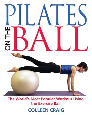 Image for Pilates on the Ball: The World's Most Popular Workout Using the Exercise Ball