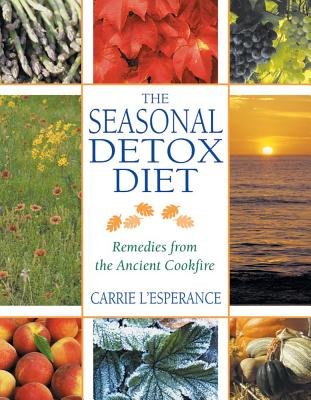 The Seasonal Detox Diet: Remedies from the Ancient Cookfire, CARRIE L'ESPERANCE
