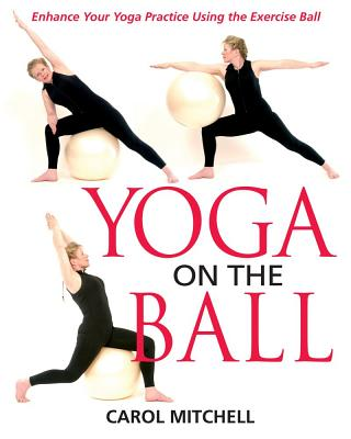 Image for Yoga on the Ball: Enhance Your Yoga Practice Using the Exercise Ball