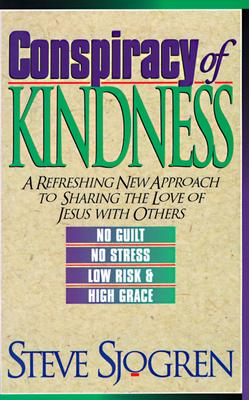 Image for Conspiracy of Kindness: A Refreshing New Approach to Sharing the Love of Jesus With Others