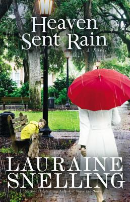 Heaven Sent Rain: A Novel, Lauraine Snelling