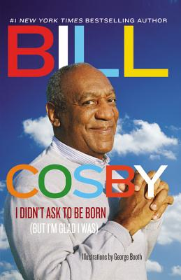 I Didn't Ask to Be Born: (But I'm Glad I Was), Cosby, Bill