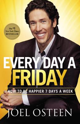 Every Day a Friday: How to Be Happier 7 Days a Week, Joel Osteen