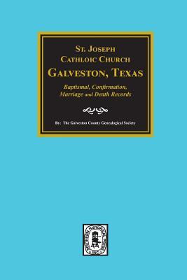 Image for St. Joseph's Catholic Church, Galveston, Texas, Baptismal, Confirmation, Marriage, and Death Records, 1860-1952