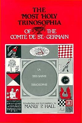 Image for The Most Holy Trinosophia of the Comte De St.-Germain: With Introductory Material, Commentary, and Foreword