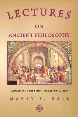 Lectures on Ancient Philosophy, Hall, Manly P.