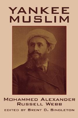 Yankee Muslim: The Asian Travels of Mohammed Alexander Russell Webb, Mohammed Alexander Russell Webb
