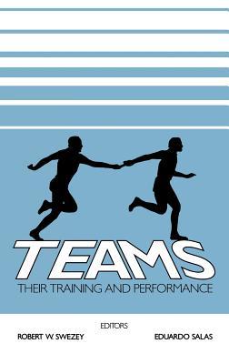 Teams: Their Training and Performance, Swezey, Robert W.; Salas, Eduardo