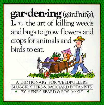 GAR*DEN*ING DICTIONARY FOR WEEDPULLERS, SLUGCRUSHERS, ETC, BEARD, HENRY & ROY MCKIE