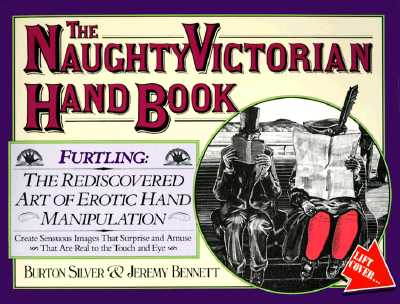 The Naughty Victorian Hand Book: The Rediscovered Art of Erotic Hand Manipulation, Bennett, Jeremy; Silver, Burton