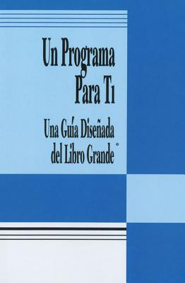 Un Programa Para Ti: Una Guia Disenada del Libro Grande (Spanish Edition), Alcoholics Anonymous