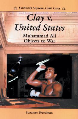 Image for Clay V. United States: Muhammad Ali Objects to War (Landmark Supreme Court Cases