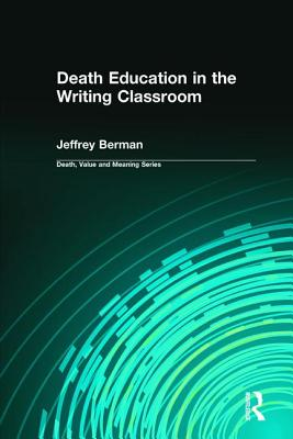 Image for Death Education in the Writing Classroom (Death, Value and Meaning Series)