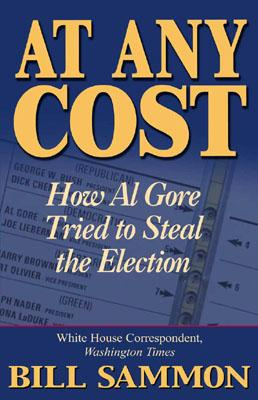 At Any Cost: How Al Gore Tried to Steal the Election, Bill Sammon
