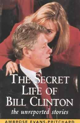 Image for The Secret Life of Bill Clinton: The Unreported Stories