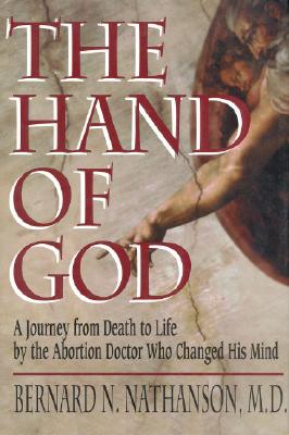 Image for The Hand of God: A Journey from Death to Life by the Abortion Doctor Who Changed His Mind