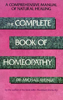 The Complete Book of Homeopathy, Michael A. Weiner