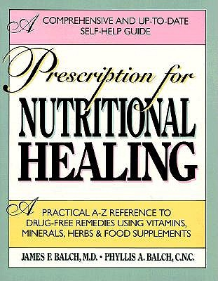 Image for Prescription for Nutritional Healing: A Practical A-Z Reference to Drug-Free Remedies Using Vitamins, Minerals, Herbs and Food Supplements, A Comprehensive and Up-To-Date Self-Help Guide