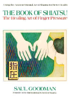 Image for The Book of Shiatsu: The Healing Art of Finger Pressure