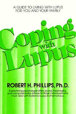 Coping with Lupus (Coping with Chronic Conditions: Guides to Living with Chronic Illnesses for You & Your Family), Phillips, Robert H.