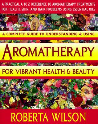 Image for Aromatherapy for Vibrant Health & Beauty/a Practical A to Z Reference of Aromatherapy Treatments for Health, Skin, and Hair Problems Using Essential
